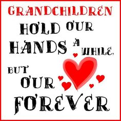 They grow up so fast and stop holding   Grandma's hand... but they will always be held closely in my heart.