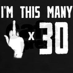 30th Birthday, Funny, Tee on CafePress.com