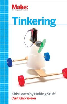 Tinkering: Kids Learn by Making Stuff by Curt Gabrielson http://www.amazon.com/dp/1449361013/ref=cm_sw_r_pi_dp_neduvb0K562GD
