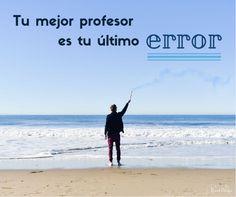 Aunque no lo creas, tu mejor profesor es tu último #error. Así que... ¡Haz cosas y atrévete a equivocarte!  | www.raquelcabalga.com |