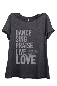 Dance Sing Praise Live LOVE Design Shirt Womens Relaxed Comfy Loose Fit Dark Gray Heather Top Graphic Print Tee