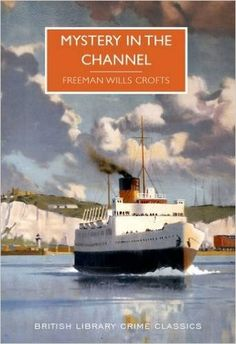 Mystery in the Channel (British Library Crime Classics): Amazon.co.uk: Freeman Wills Croft: 9780712356510: Books