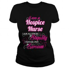 Hospice Nurse I Am Allergic To Stupidity I Break Out In Sarcasm T Shirts, Hoodies. Check price ==► https://www.sunfrog.com/Names/Hospice-Nurse--Sweet-Heart-Black-Ladies.html?41382