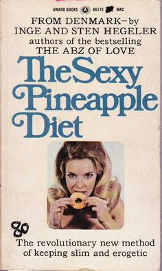 'The Sexy Pineapple Diet', because No One can ever be too Erogetoc, WTF! Funny Vintage Book Cover.