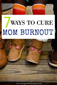 7 Ways to Cure Mom Burnout. These are easy to remember and start doing when I'm feeling burnt out. I already have a routine so we'll add all the other tips on those tough, mom burnout days.