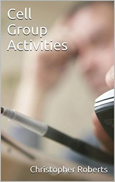 Cell Group Activities by Christopher Roberts, http://www.amazon.com/dp/B00VA4FWMQ/ref=cm_sw_r_pi_dp_6fjhvb0N19HKT