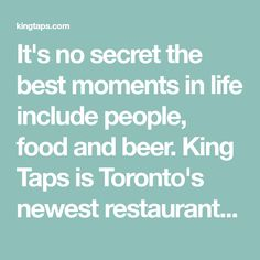 It's no secret the best moments in life include people, food and beer. King Taps is Toronto's newest restaurant and sports bar in the heart of downtown TO. Pizza King, In The Heart, Taps, Craft Beer, Toronto, Restaurants, The Secret, English, Good Things