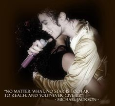 No matter what, no star is too far to reach, and you never give up. Michael Jackson quote