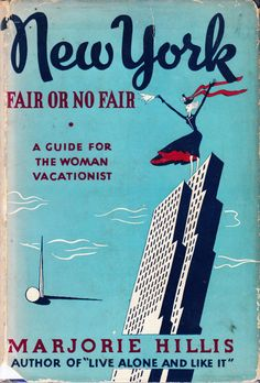 New York, Fair or No Fair, A Guide of the Woman Vacationist by Marjorie Hillis. 1939.