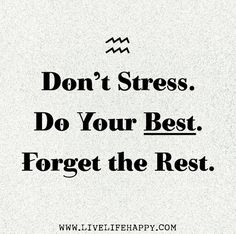 Quotes and Motivation QUOTATION – Image : As the quote says – Description body_dont_stress.jpg Sharing is love, sharing is everything Motivational Quotes For Students, Quotes For Kids, Great Quotes, Quotes To Live By, Quotes For Stress, Encouraging Quotes For Students, Quotes About Students, Inspirational Quotes About Stress, School Stress Quotes