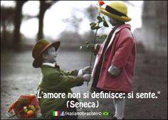 """""""L'amore non si definisce; si sente."""" (Seneca)"""