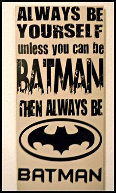 Always be yourself unless you can be Batman. Then always be Batman! Find more fun stuff at www.facebook.com/sassyfrassycrafty