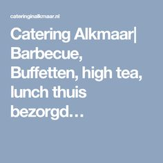 Catering Alkmaar| Barbecue, Buffetten, high tea, lunch thuis bezorgd…