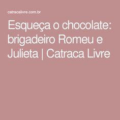 Esqueça o chocolate: brigadeiro Romeu e Julieta | Catraca Livre