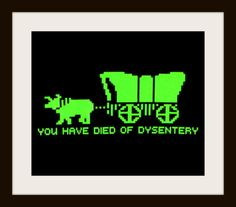 Oregon Trail - You Have Died Of Dysentery Cross Stitch Pattern,, via Etsy.