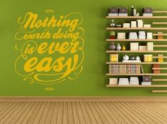 """Wandsticker """"nothing worth doing is ever easy..."""""""
