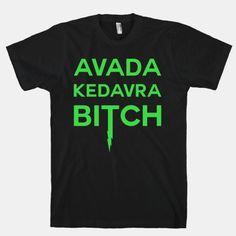 Avada Kedavra Bitch Harry Potter