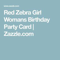 Red Zebra Girl Womans Birthday Party Card | Zazzle.com