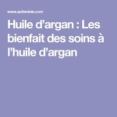Huile d'argan : Les bienfait des soins à l'huile d'argan