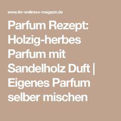 Parfum Rezept: Holzig-herbes Parfum mit Sandelholz Duft | Eigenes Parfum selber mischen