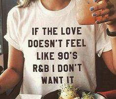 If the love doesn't feel like 90's r&b I don't want it  #t-shirt #tee #whitetee #90'sr&b #90s #fashion #bloggerstyle #fashionblogger #fash #ootd