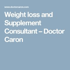 Weight loss and Supplement Consultant – Doctor Caron