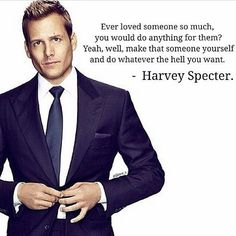 Well. Advice from Harvey Specter.