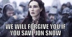 I will never forgive her. But if she brings back Jon, I won't call her Cuntasarous anymore