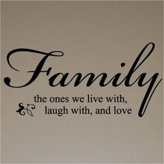 Family the Ones We Live with, Laugh with, and Love Vinyl Lettering Wall Decal Sticker x Black) Cute Quotes, Great Quotes, Funny Quotes, Inspirational Quotes, Amazing Quotes, Qoutes, Real Family, Love My Family, Family Wall Quotes