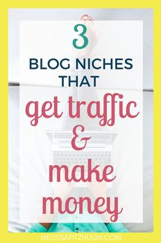 How to make Money Blogging for Beginners: 3 Blog Niches that Get Traffic and Make Money!