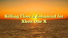 Killing Floor 2 Enhanced for Xbox One X