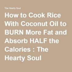 How to Cook Rice With Coconut Oil to BURN More Fat and Absorb HALF the Calories : The Hearty Soul