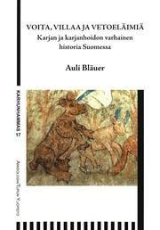 Voita, villaa ja vetoeläimiä : karjan ja karjanhoidon varhainen historia Suomessa / Auli Bläuer