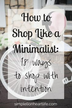 How to Shop Like a Minimalist: 18 Strategies to Shop with Intention - Simple Lionheart Life How to Shop Like a Minimalist: 18 Ways to Shop With Intention Minimalist Wardrobe, Minimalist Decor, Minimalist Fashion, Minimalist Quotes, Minimal Living, Simple Living, Tiny Living, Becoming Minimalist, Ideas Hogar