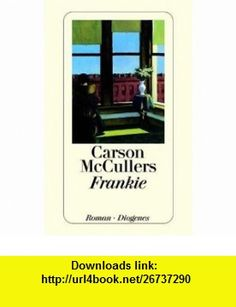 Frankie. (9783257201451) Carson McCullers , ISBN-10: 3257201451  , ISBN-13: 978-3257201451 ,  , tutorials , pdf , ebook , torrent , downloads , rapidshare , filesonic , hotfile , megaupload , fileserve