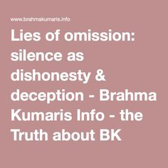 Lies of omission: silence as dishonesty & deception - Brahma Kumaris Info - the Truth about BK Meditation