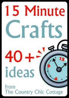 15 Minute Crafts over 40 Ideas - * THE COUNTRY CHIC COTTAGE (DIY, Home Decor, Crafts, Farmhouse)
