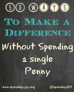 50 Ways to Make a Difference without Spending a penny! | Spreading Joy