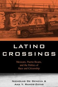 Precision Series Latino Crossings: Mexicans, Puerto Ricans, and the Politics of Race and Citizenship