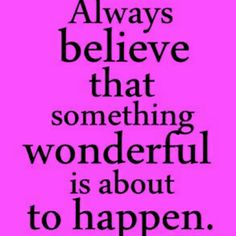 Think happy thoughts! Always believe that something wonderful is about to happen. Happy Quotes, Great Quotes, Quotes To Live By, Me Quotes, Motivational Quotes, Inspirational Quotes, Quotes Images, Happiness Quotes, Girl Quotes
