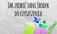 Zobacz jak domowym sposobem zrobić środek do czyszczenia i sprzątania w domu