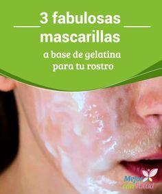 3 fabulosas mascarillas a base de gelatina para tu rostro En nuestro espacio te hablamos muy a menudo de los beneficios de la gelatina para nuestra salud.