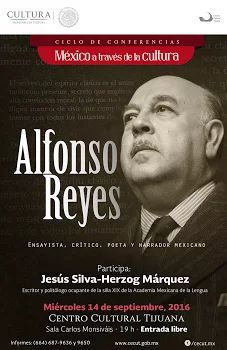 El legado literario de Alfonso Reyes será motivo de análisis en el Ciclo de conferencias México a través de la cultura, este 14 de septiembre, a cargo de Jesús Silva Herzog-Márquez en la Sala Carlos Monsiváis del Centro Cultural Tijuana a las 19:00 horas.