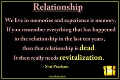 We live in memories, and experience is memory. If you remember everything that has happened in the relationship in the last ten years, then that relationship is dead. - Shri Prashant  #Shri Prashant #Advait #Relationship  Read at:- prashantadvait.com Watch at:- www.youtube.com/c/ShriPrashant Website:- www.advait.org.in Facebook:- www.facebook.com/prashant.advait LinkedIn:- www.linkedin.com/in/prashantadvait Twitter:- https://twitter.com/Prashant_Advait