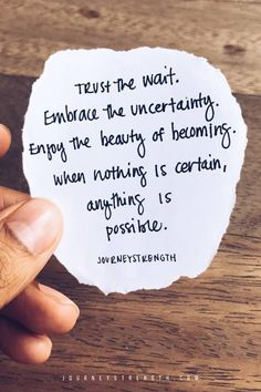 Trust the wait. Embrace the uncertainty. Enjoy the beauty of becoming. When nothing is certain, anything is possible. | Inspirational quotes | motivational quotes | motivation | personal growth and development | quotes to live by | mindset | self-care | strength | courage | You are enough | passion | dreams | goals | hard | Journeystrength  work #InspirationalQuotes  |  #motivationalquotes |  #quotes  |  #quoteoftheday  |  #quotestoliveby  |  #quotesdaily