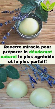 Recette miracle pour préparer le déodorant naturel le plus agréable et le plus parfait!