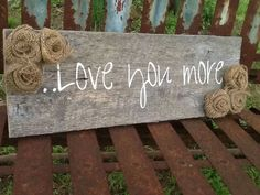 Barn Wood Love you More Sign by ShabbyChicAntique101 on Etsy