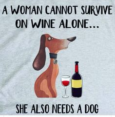 A women cannot survive on wine alone... she also needs a dog