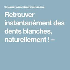 Retrouver instantanément des dents blanches, naturellement ! –