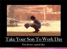 Bring your son to work day - Not always a good idea... Poor Boba Fett